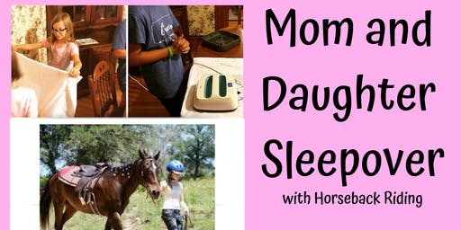 Mother and Daughter Sleepover with Horseback Riding- June 29, 2019