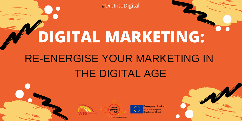 Digital Marketing - Re-energise your Marketing in the Digital Age - Wimborne - Dorset Growth Hub