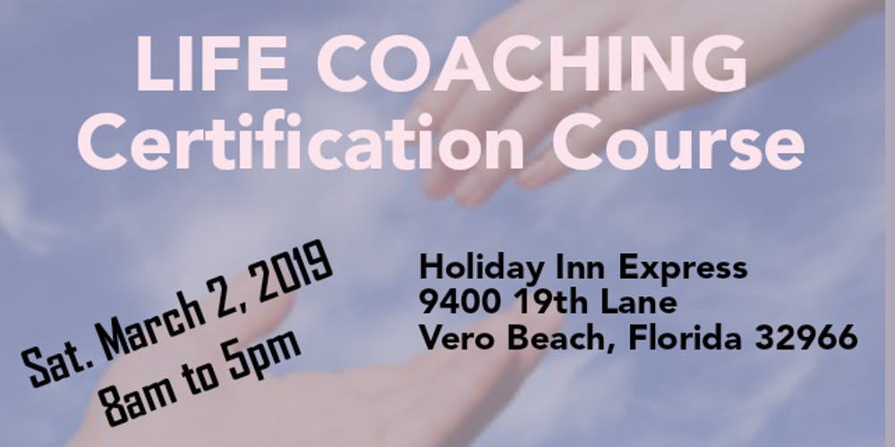 Life Coaching Certification Training Tickets Sat Mar 2 2019 At 8