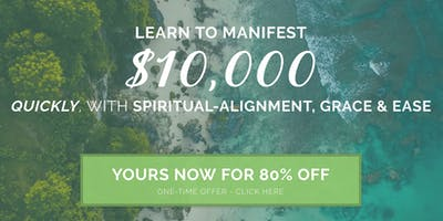 How to Manifest $10,000 Quickly, with Spiritual Alignment, Grace & Ease (Instant Access)