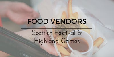 2019 Food Vendors (Scottish Festival & Highland Games)