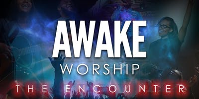 "AWAKE WORSHIP ""THE ENCOUNTER"""