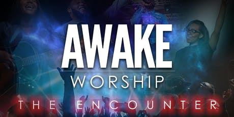 "AWAKE WORSHIP ""THE ENCOUNTER""  tickets"
