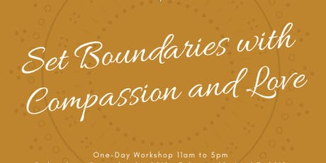 Set Boundaries with Compassion and Love- October 2019 tickets