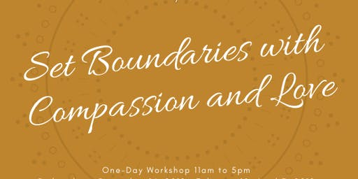 Set Boundaries with Compassion and Love- November 2019