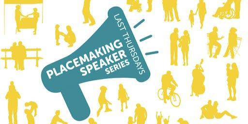 Placemaking Speaker Series
