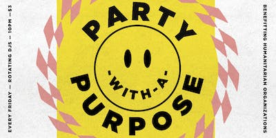 PARTY WITH A PURPOSE!