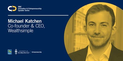 RBC Innovation & Entrepreneurship Speaker Series with Michael Katchen