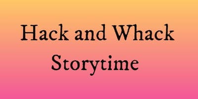 Hack and Whack Storytime Gympie