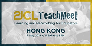 21CLTeachMeet Hong Kong - May 7