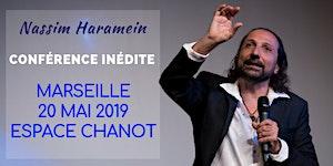 MARSEILLE - 20 MAI 2019 - CONFÉRENCE DE NASSIM HARAMEIN