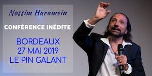 BORDEAUX - 27 MAI 2019 - CONFÉRENCE DE NASSIM HARAMEIN