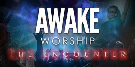 "AWAKE WORSHIP ""The Encounter"" tickets"