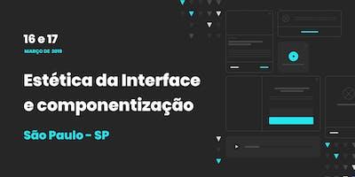 Estética da Interface e componentização / São Paulo - SP / 16 e 17 de março