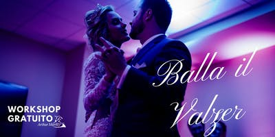 Workshop Gratuito - Balla il Valzer