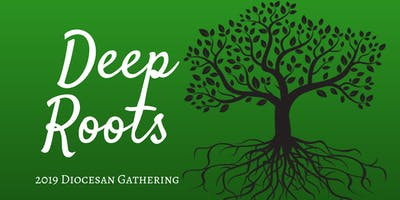 Deep Roots - 2019 Diocesan Gathering