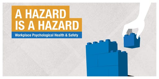 A Hazard is A Hazard – Workplace Psychological Health and Safety