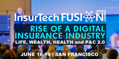 InsurTech FUSION Summit 2019 | Rise of a Digital Insurance Industry | LIFE, WEALTH, HEALTH and P&C 2.0 tickets
