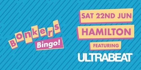 Bonkers Bingo Hamilton feat Ultrabeat tickets
