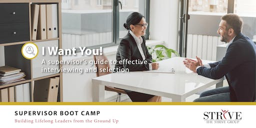 I Want You! A Supervisor's Guide to Effective Interviewing & Selection