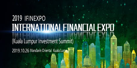 2019 International Financial Expo IFINEXPO Kuala Lumpur Investment Summit tickets