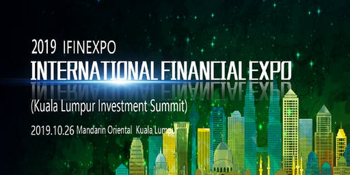 2019 International Financial Expo IFINEXPO Kuala Lumpur Investment Summit