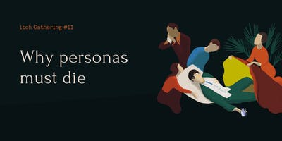 itch Gathering#11 - Why personas must die