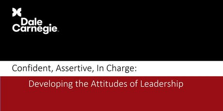 Confident, Assertive, In Charge: Developing the Attitudes of Leadership (Course Runs 2 Consecutive Days) tickets