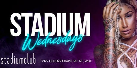"""WORLD FAMOUS WEDNESDAYS""($5PATRON ALL NIGHT) STADIUM DC #STADIUMWEDNESDAYS tickets"