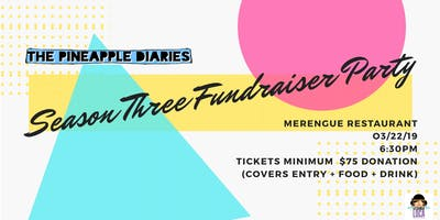 """The Pineapple Diaries"" Season Three Fundraiser Party"