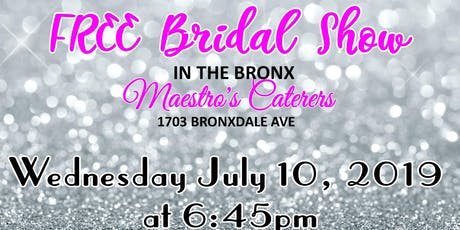 July 10th FREE Bridal Shown at Maestro's Caterers in Bronx, NY tickets