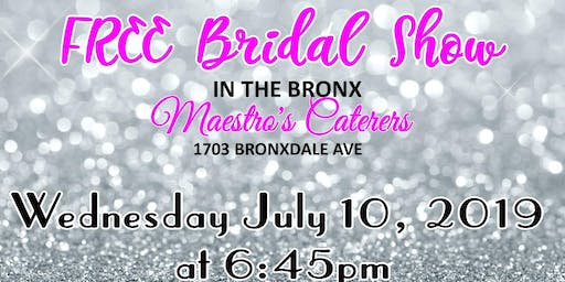 July 10th FREE Bridal Shown at Maestro's Caterers in Bronx, NY