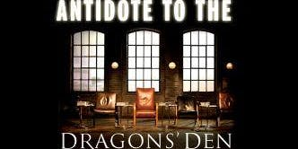 The Antidote To The Dragons Den