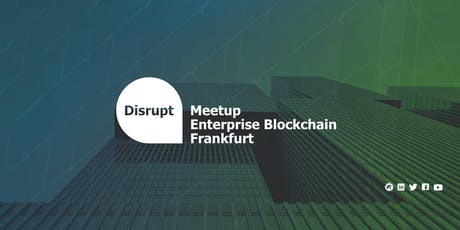 Disrupt Meetup | Enterprise Blockchain Frankfurt tickets