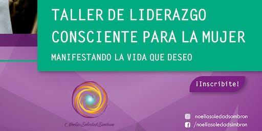 TALLER DE LIDERAZGO CONSCIENTE PARA LA MUJER.Manifestando la vida que deseo