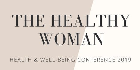 The Healthy Woman - Health & Wellbeing Conference 2019 tickets