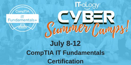July 8-12: CompTIA IT Fundamentals (ITF+) Certification Summer Camp for High School Students