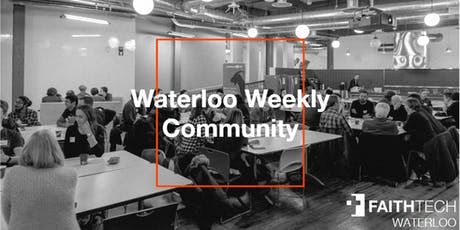 FaithTech Waterloo Weekly Community tickets