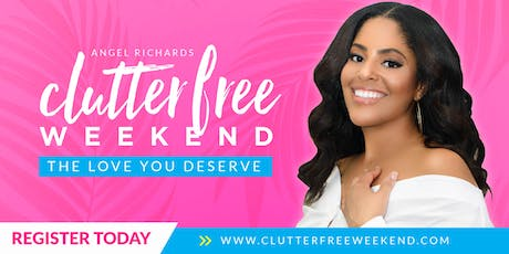 Clutter Free Weekend 2019- The Love You Deserve tickets