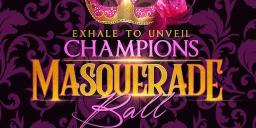 """Exhale To Unveil"" Champions Masquerade Ball"