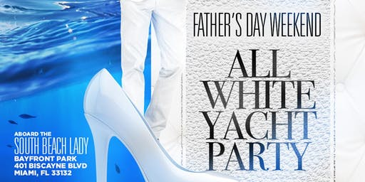MIAMI NICE 2019 ALL WHITE YACHT PARTY DURING FILM FEST AND FATHER'S DAY WEEKEND