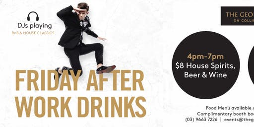 Friday night after work drinks / HAPPY HOURS 4-7pm $8 basics! / DJs