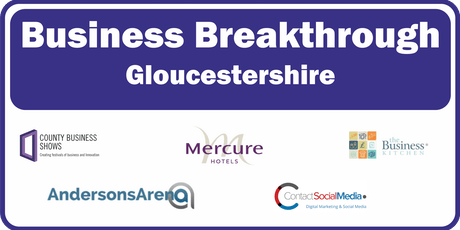 Business Breakthrough - Gloucestershire 21st June 2019 tickets