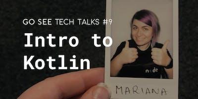 GO SEE TECH TALKS #9: Intro to Kotlin