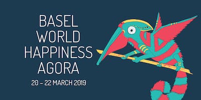 Basel World Happiness Agora: Local Event Only |20-22 March 2019