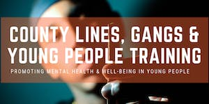 County Lines, Gangs and Young People Training