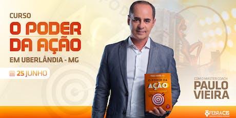 [UBERLÂNDIA/MG] Curso O Poder da Ação com Paulo Vieira ingressos