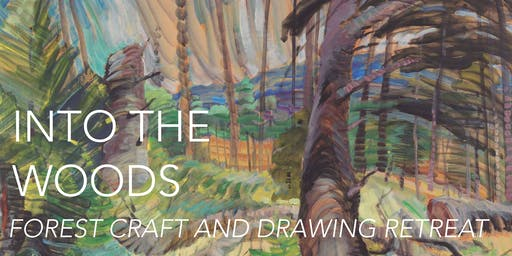 INTO THE WOODS: Forest Craft and Drawing Retreat
