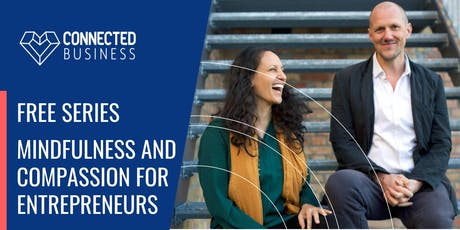 Free Series: 7 Steps to Mindfulness & Compassion for Entrepreneurs tickets