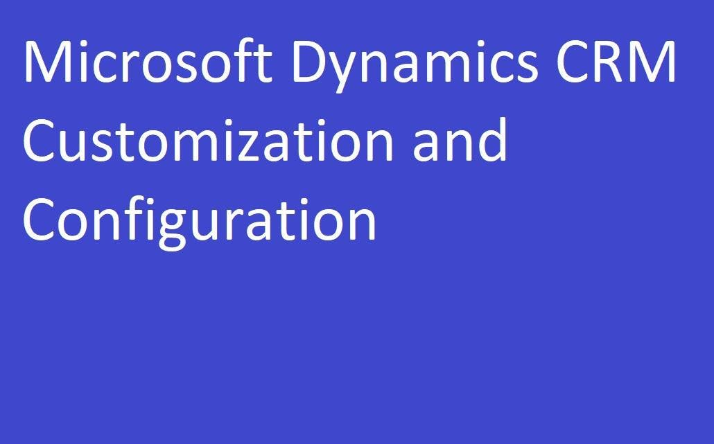 Microsoft Dynamics(365) CRM Customization and